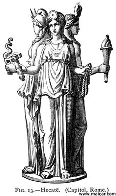 Hecate, a divinity of the Underworld and companion of Persephone, is called the queen of night and goddess of the cross-roads. Her three faces are turned towards as many directions, and her name was shrieked at night at the cross-roads of cities. She is often seen bearing torches, and it is with them that she killed Clytius 6 in the course of the Gigantomachy. Hecate is regarded as supreme, both in Heaven and in the Underworld, and it is said that Zeus calls upon her whenever any man on earth of