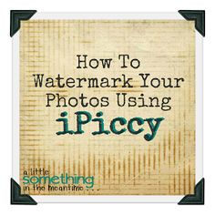 a little something in the meantime . . .: Have You Tried iPiccy? How To Watermark Your Photos