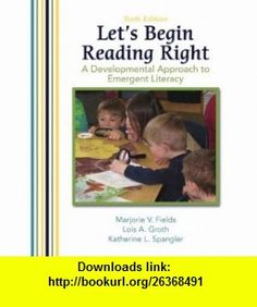Lets Begin Reading Right A Developmental Approach to Emergent Literacy (6th Edition) (9780131595026) Marjorie V. Fields, Lois Groth, Katherine Spangler , ISBN-10: 0131595024  , ISBN-13: 978-0131595026 ,  , tutorials , pdf , ebook , torrent , downloads , rapidshare , filesonic , hotfile , megaupload , fileserve