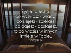 Życie to echo. In My Feelings, Motivation Inspiration, Sentences, Quotations, Affirmations, Me Quotes, Poems, Inspirational Quotes, Wisdom