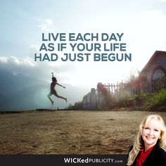 Live each day as if your life had just begun.