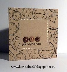 handmade card ... Use a stamp as a background to make your own printed paper ... one layer card ... black inked clocks ... masked center left plain... white faux stitching around the center block ... buttons and a sentiment ... like it!!