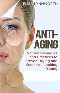 Product review for Anti-Aging: Natural Remedies and Practices to Prevent Aging and Keep You Looking Youthful (anti-aging tips, home remedies, natural practices, anti-aging diet, supplements)  - Anti-Aging Secrets: Natural Remedies and Practices to Prevent Aging and Keep You Looking Youthful You're about to discover how to use natural remedies and practices to prevent aging and keep you looking youthful. Let's face it, aging and getting old is one of biggest fears tha