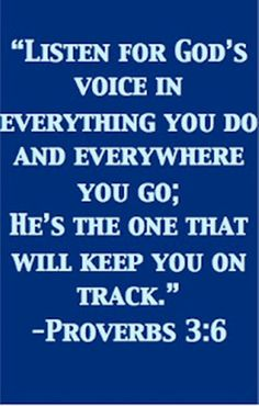 Proverbs 3:6 (NLT) - Seek His will in all you do, and He will show you which path to take.