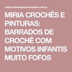 MIRIA CROCHÊS E PINTURAS: BARRADOS DE CROCHÊ COM MOTIVOS INFANTIS MUITO FOFOS