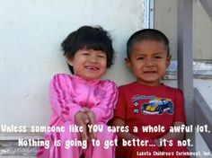 Unless someone like YOU cares a whole awful lot, nothing is going to get better, it's not! ~Dr Seuss