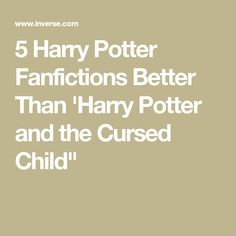 5 Harry Potter Fanfictions Better Than 'Harry Potter and the Cursed Child""