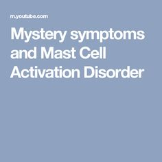 Mystery symptoms and Mast Cell Activation Disorder