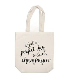 wedding welcome bags - What a Perfect Day to Drink Champagne - bridesmaid gifts, bridesmaid bags, canvas tote bag