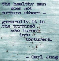 The healthy man does not torture others - generally it is the tortured who turns into a torturers.-Carl Jung the healthy man doesn't do the things that rip you to shreds thens acts like you did HIM wrong Quotes To Live By, Me Quotes, Truth Quotes, Famous Quotes, Wisdom Quotes, Carl Jung Quotes, Healthy Man, Narcissistic Abuse, Emotional Abuse