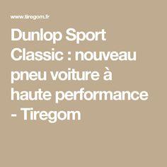 Dunlop Sport Classic : nouveau pneu voiture à haute performance - Tiregom