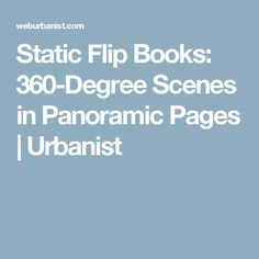 Static Flip Books: 360-Degree Scenes in Panoramic Pages | Urbanist