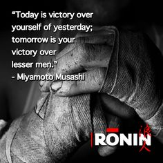 """Today is victory over yourself of yesterday; tomorrow is your victory over lesser men."" - Miyamoto Musashi http://1ron.in"