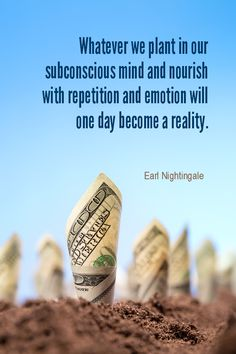 Daily Quotation for January 6, 2016  #quote  #quoteoftheday - Whatever we plant in our subconscious mind and nourish with repetition and emotion will one day become a reality. - Earl Nightingale