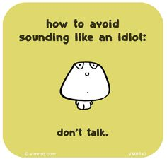 How to avoid sounding like an idiot http://vimrod.com/daily-cartoons/vm8643/