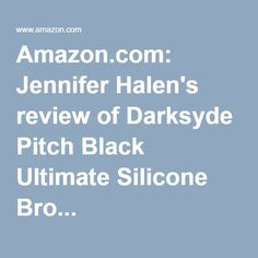 Amazon.com: Jennifer Halen's review of Darksyde Pitch Black Ultimate Silicone Bro...