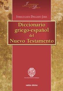Diccionario griego-español del Nuevo Testamento / Inmaculada Delgado Jara. (Navarra :Verbo Divino,2014) / BS 440 D61