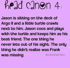 CAN THIS PLEASE HAPPEN?!?! I mean, Frank doesn't have to be the turtle, but if a random little turtle just comes up to Jason, all adorable-like, and Jason's seriousness just disappears, only for that turtle. Just... yes.