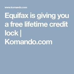 Equifax is giving you a free lifetime credit lock   Komando.com