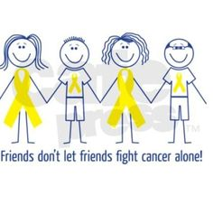 Friends don't let friends fight cancer alone! Originally found on cafe press