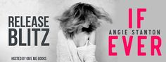 RELEASE BLITZ GIVEAWAY Title: If Ever Author: Angie Stanton Genre: Contemporary Romance Release Date: August 21, 2017 #AngieStanton #IfEver @givemebooksblog and @angie_stanton