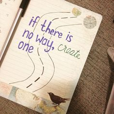 """If there is no way, create one! #journaling #craftlove"""