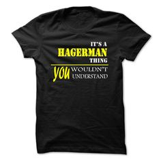 (Tshirt Suggest Choose) ITS A HAGERMAN THING YOU WOULDNT UNDERSTAND Shirt design 2016 Hoodies, Tee Shirts