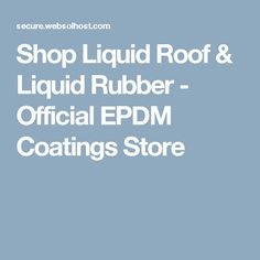Shop Liquid Roof & Liquid Rubber - Official EPDM Coatings Store