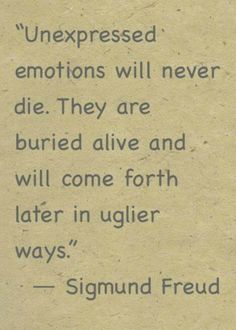 Unexpressed emotions will never die. They are buried alive and will come forth. Sigmund Freud Born a Dragon = Wise Great Quotes, Quotes To Live By, Me Quotes, Inspirational Quotes, Faith Quotes, Wisdom Quotes, Infp Quotes, Happiness Quotes, Beauty Quotes