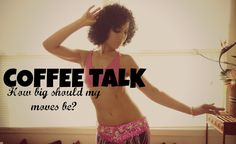 Coffee talk: how big should your movements be? ~ Free belly dance classes online with Tiazza Rose