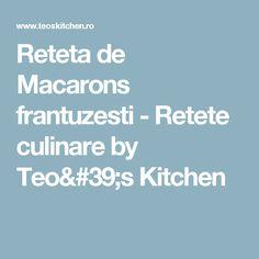 Reteta de Macarons frantuzesti - Retete culinare by Teo's Kitchen