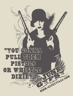 """clint eastwood said it best . . """"you gonna pull them pistols or whistle Dixie?"""" {junk gypsy co}"""