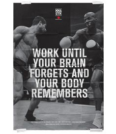 Work Until Your Brain Forgets and Your Body Remembers.