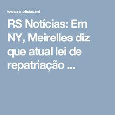 RS Notícias: Em NY, Meirelles diz que atual lei de repatriação ...
