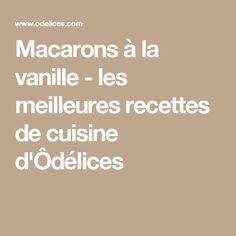 Macarons à la vanille - les meilleures recettes de cuisine d'Ôdélices