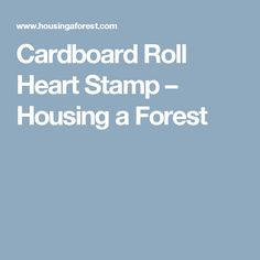 Cardboard Roll Heart Stamp – Housing a Forest