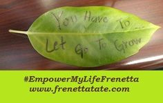 This leaf fell off a tree but a new one will grow in its place. You have to let go to grow and then let go again to grow some more. Keep growing. As you grow, those old things fall off because you have gotten too big for them. #EmpowerMyLifeFrenetta