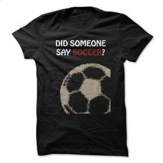 Did Someone Say Soccer Great Funny Shirt - #summer shirt #cashmere sweater. I WANT THIS => https://www.sunfrog.com/Funny/Did-Someone-Say-Soccer-Great-Funny-Shirt.html?68278