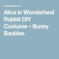 Alice in Wonderland Rabbit DIY Costume – Bunny Baubles