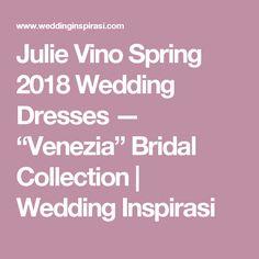 "Julie Vino Spring 2018 Wedding Dresses — ""Venezia"" Bridal Collection | Wedding Inspirasi"