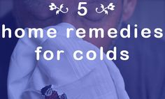 5 Home Remedies to Soothe Your Cold Symptoms