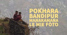 Pokhara Bandipur Manakamana, tre giorni tra le nuvole. Le mie foto. Il trakking per Manakamana ci ha riservato molti spinti fotografici.