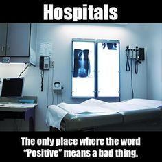 Positive in healthcare in a bad thing...