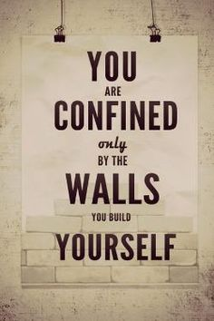 """""""You are confined only by the walls you build yourself"""" #Life #Quote #WordsToLiveBy"""