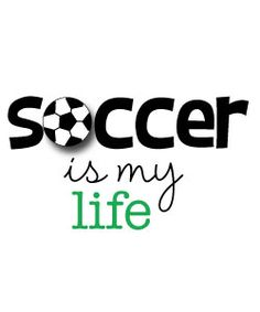 So true. And I'm not one of those people who have soccer once a week I'm a person who has soccer every day regardless of the weather and play top ranking teams. So soccer truly is my life