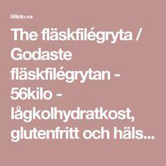 The fläskfilégryta / Godaste fläskfilégrytan - 56kilo - lågkolhydratkost, glutenfritt och hälsosammare val