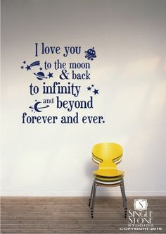 I love you to the moon and back..my kid and I say this all the time and have fun coming up with other places and back:)