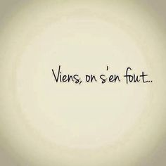 viens on s'en fout Positive Mind, Positive Attitude, Positive Vibes, Sad Quotes, Words Quotes, Sayings, French Quotes, Learn French, Some Words