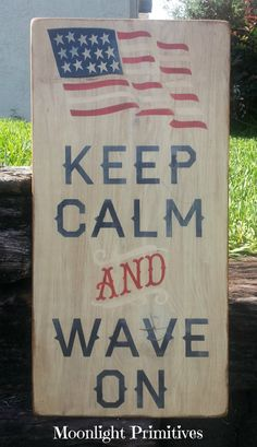 Keep Calm And Wave On, Patriotic, Americana, Flag, Military, Typography Word Art, Rustic, Ditresed, Primitive, Wooden Signs on Etsy, $50.00