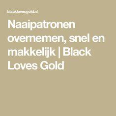 Naaipatronen overnemen, snel en makkelijk | Black Loves Gold